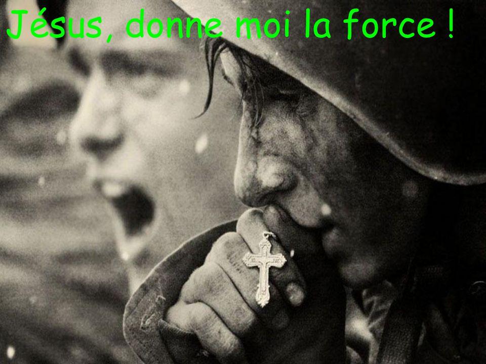 Jésus, donne moi la force !
