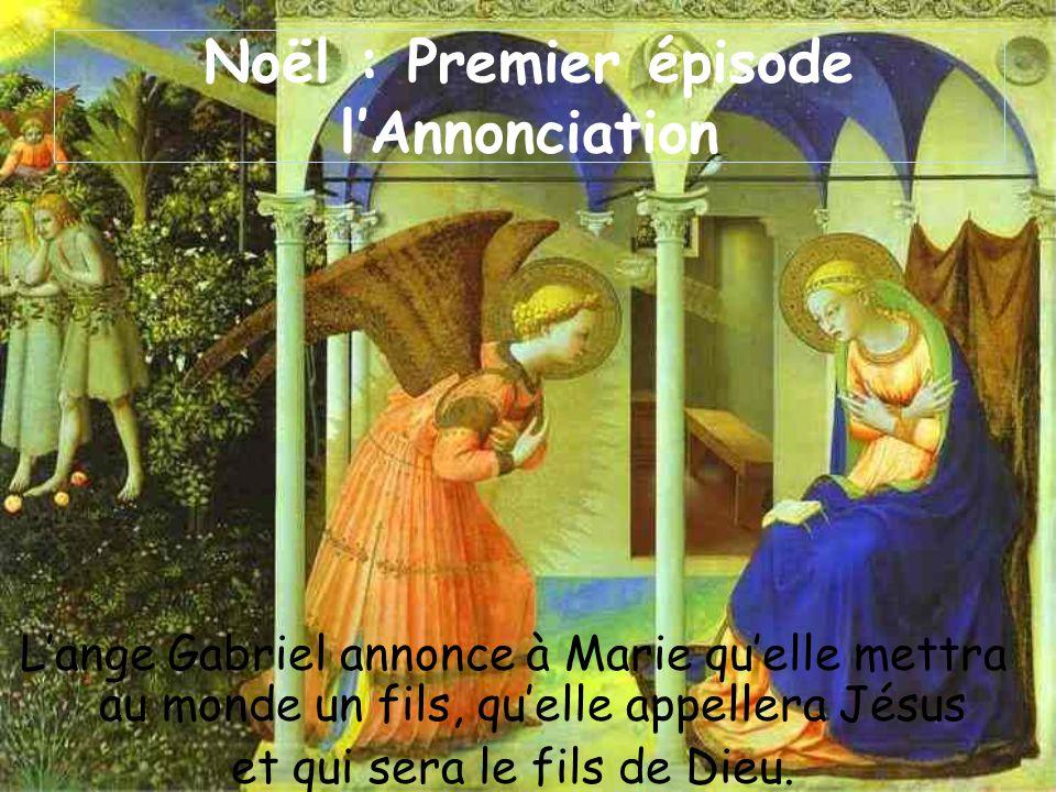 Noël : Premier épisode lAnnonciation Lange Gabriel annonce à Marie quelle mettra au monde un fils, quelle appellera Jésus et qui sera le fils de Dieu.