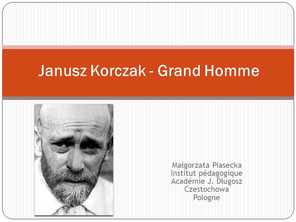Małgorzata Piasecka Institut pédagogique Académie J. Długosz Czestochowa Pologne Janusz Korczak - Grand Homme