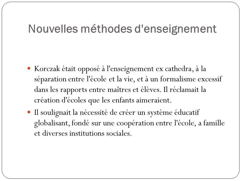 Nouvelles méthodes d'enseignement Korczak était opposé à l'enseignement ex cathedra, à la séparation entre l'école et la vie, et à un formalisme exces