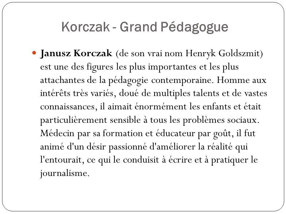 Korczak - Grand Pédagogue Janusz Korczak (de son vrai nom Henryk Goldszmit) est une des figures les plus importantes et les plus attachantes de la péd
