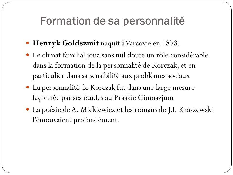 Formation de sa personnalité Henryk Goldszmit naquit à Varsovie en 1878. Le climat familial joua sans nul doute un rôle considérable dans la formation