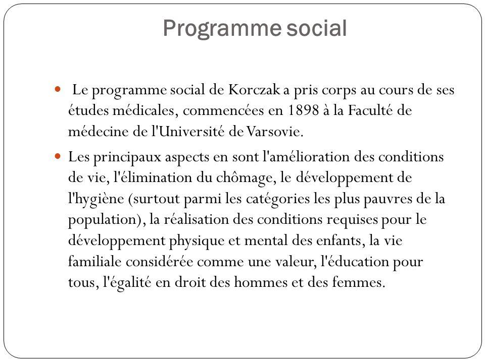 Programme social Le programme social de Korczak a pris corps au cours de ses études médicales, commencées en 1898 à la Faculté de médecine de l'Univer