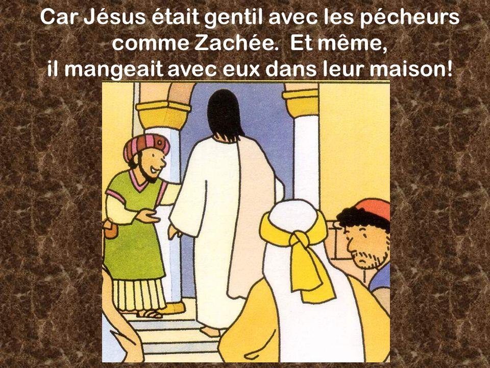 Car Jésus était gentil avec les pécheurs comme Zachée.