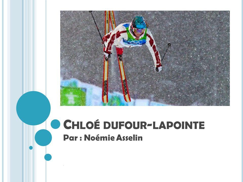 C HLOÉ DUFOUR - LAPOINTE Par : Noémie Asselin t
