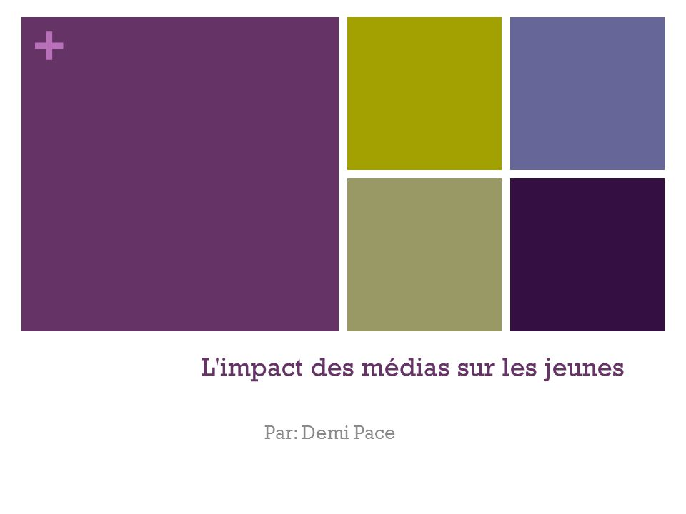 + L'impact des médias sur les jeunes Par: Demi Pace