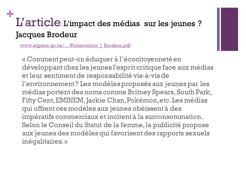 + Larticle : L'impact des médias sur les jeunes ? Jacques Brodeur www.aqpere.qc.ca/.../Présentation_J_Brodeur.pdfwww.aqpere.qc.ca/.../Présentation_J_B