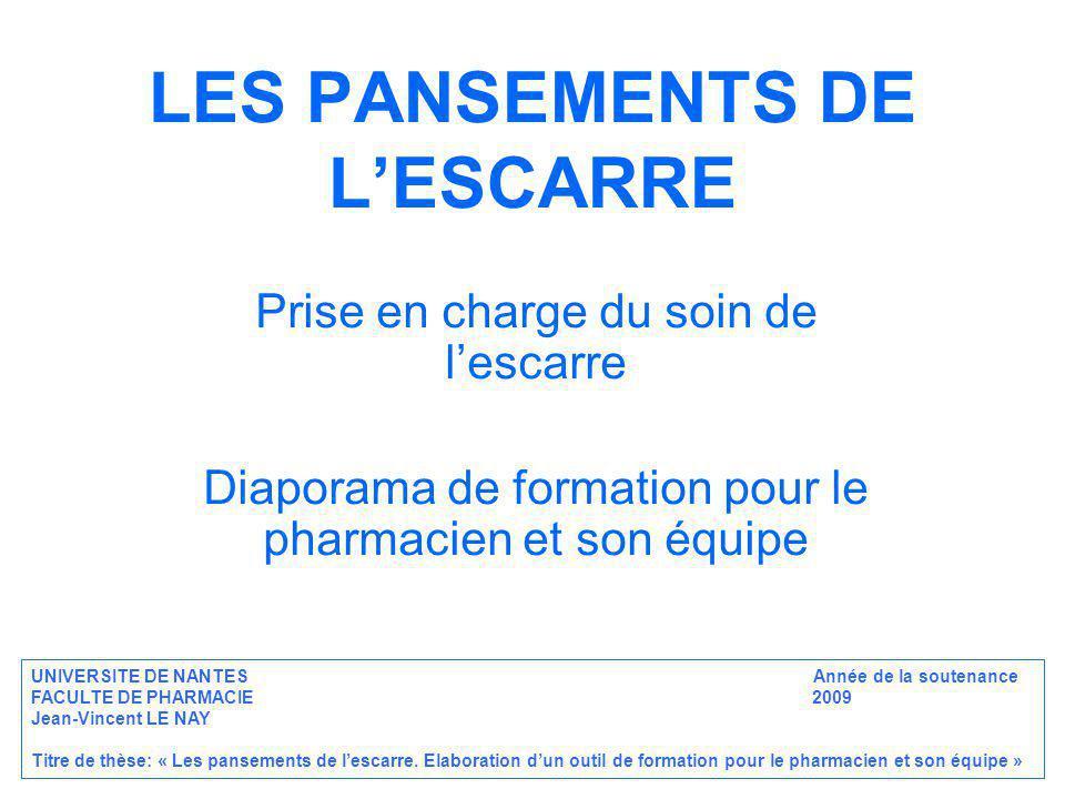 LES PANSEMENTS DE LESCARRE Prise en charge du soin de lescarre Diaporama de formation pour le pharmacien et son équipe UNIVERSITE DE NANTES Année de l