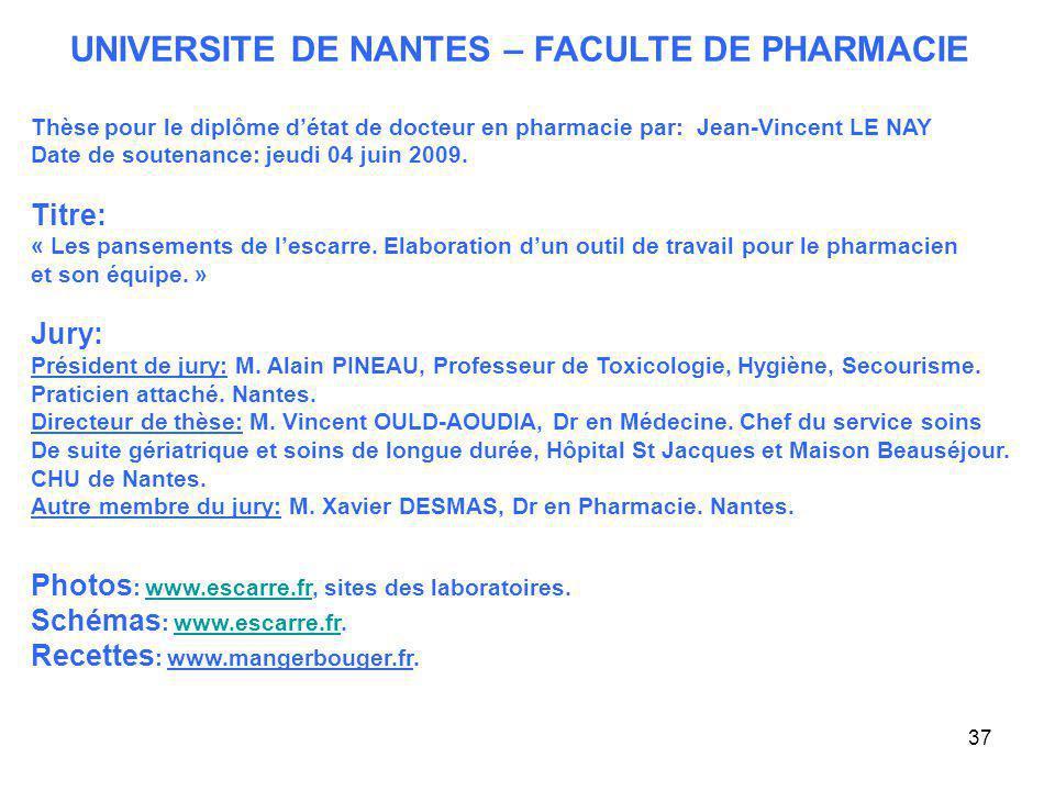 37 UNIVERSITE DE NANTES – FACULTE DE PHARMACIE Thèse pour le diplôme détat de docteur en pharmacie par: Jean-Vincent LE NAY Date de soutenance: jeudi 04 juin 2009.