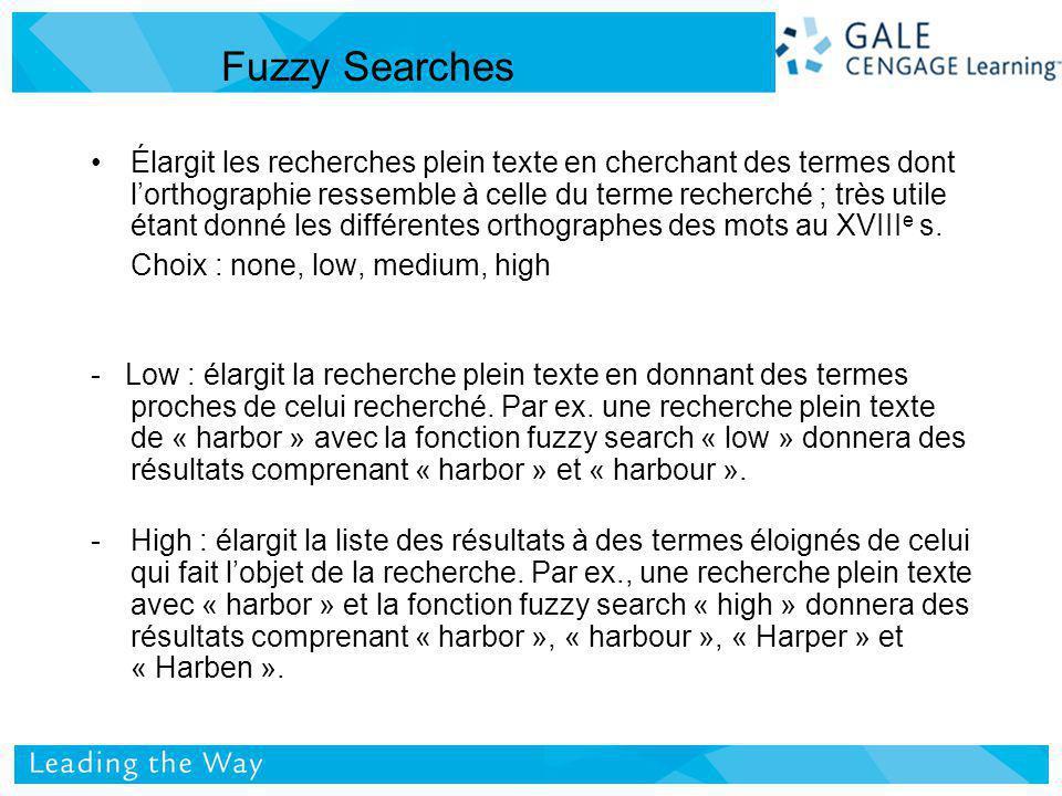 Fuzzy Searches Élargit les recherches plein texte en cherchant des termes dont lorthographie ressemble à celle du terme recherché ; très utile étant donné les différentes orthographes des mots au XVIII e s.