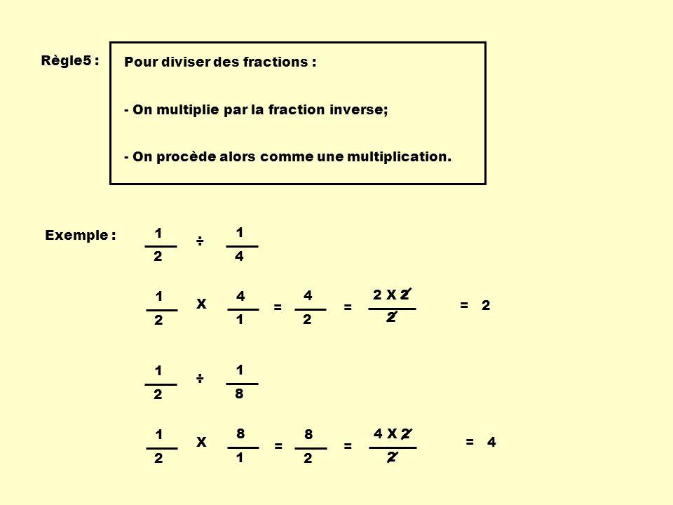 Règle5 : Pour diviser des fractions : - On multiplie par la fraction inverse; - On procède alors comme une multiplication. Exemple : 1 2 1 4 ÷ 1 2 4 1