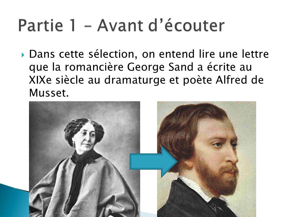 Dans cette sélection, on entend lire une lettre que la romancière George Sand a écrite au XIXe siècle au dramaturge et poète Alfred de Musset.