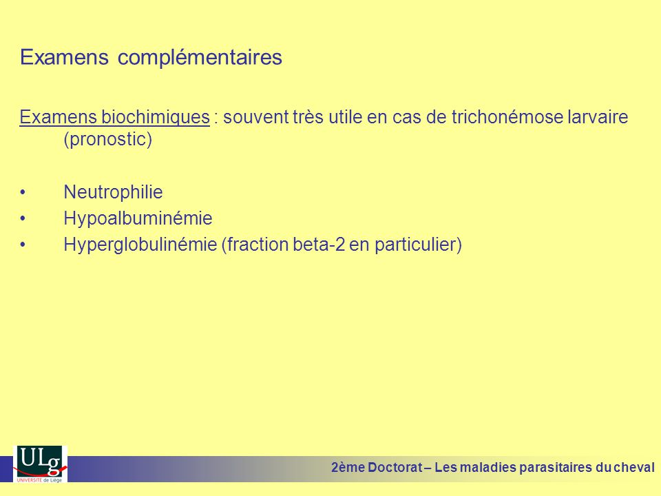 Examens complémentaires Examens biochimiques : souvent très utile en cas de trichonémose larvaire (pronostic) Neutrophilie Hypoalbuminémie Hyperglobul