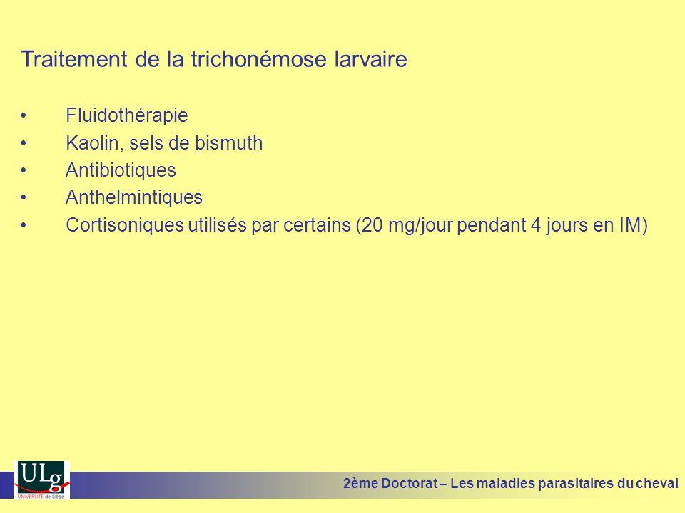 Traitement de la trichonémose larvaire Fluidothérapie Kaolin, sels de bismuth Antibiotiques Anthelmintiques Cortisoniques utilisés par certains (20 mg