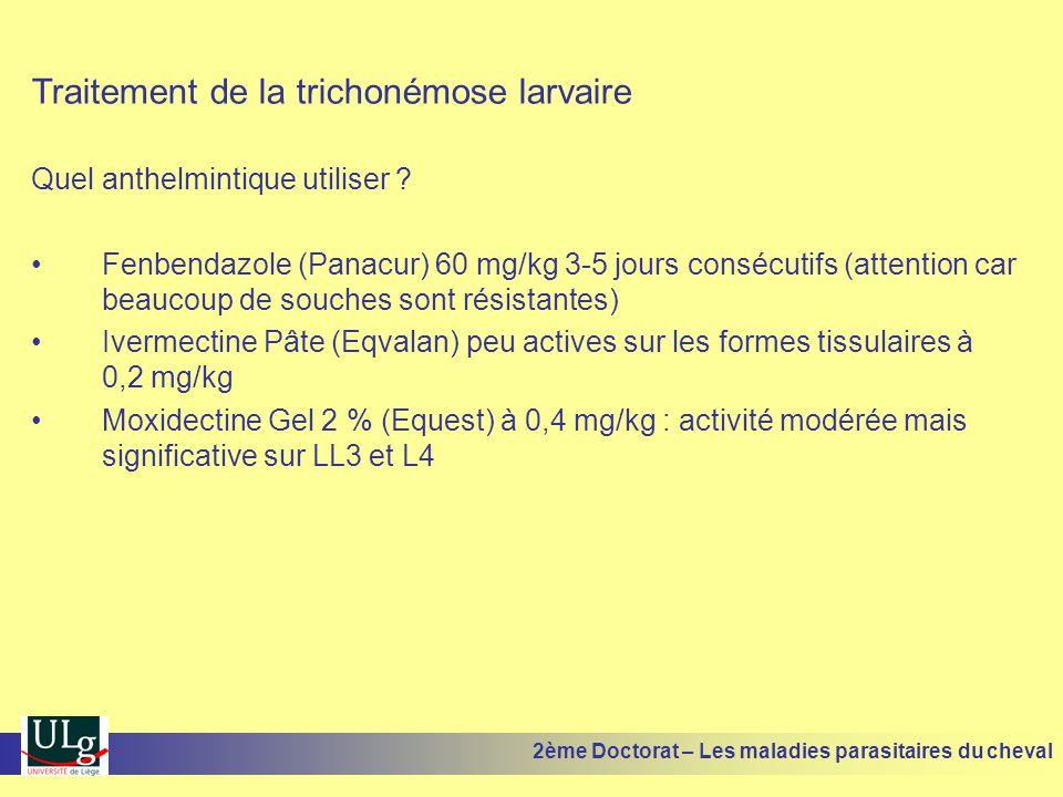 Traitement de la trichonémose larvaire Quel anthelmintique utiliser ? Fenbendazole (Panacur) 60 mg/kg 3-5 jours consécutifs (attention car beaucoup de