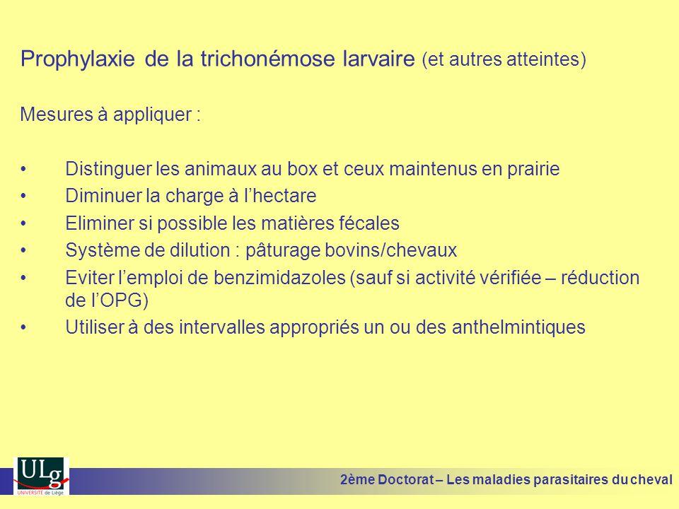 Prophylaxie de la trichonémose larvaire (et autres atteintes) Mesures à appliquer : Distinguer les animaux au box et ceux maintenus en prairie Diminue