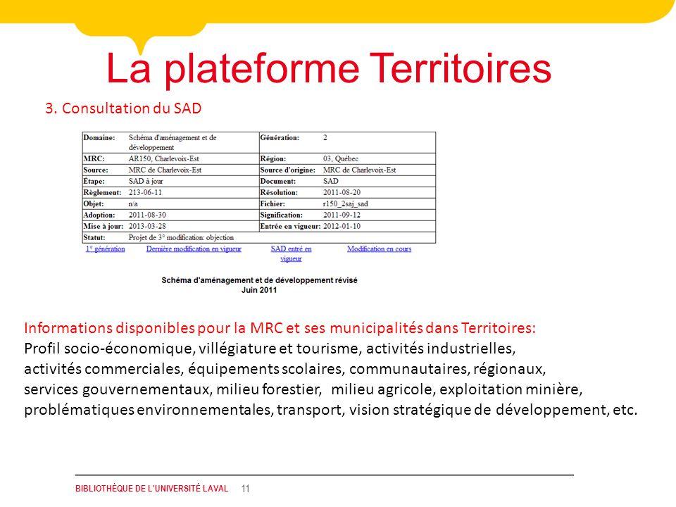 BIBLIOTHÈQUE DE L'UNIVERSITÉ LAVAL 11 La plateforme Territoires 3. Consultation du SAD Informations disponibles pour la MRC et ses municipalités dans