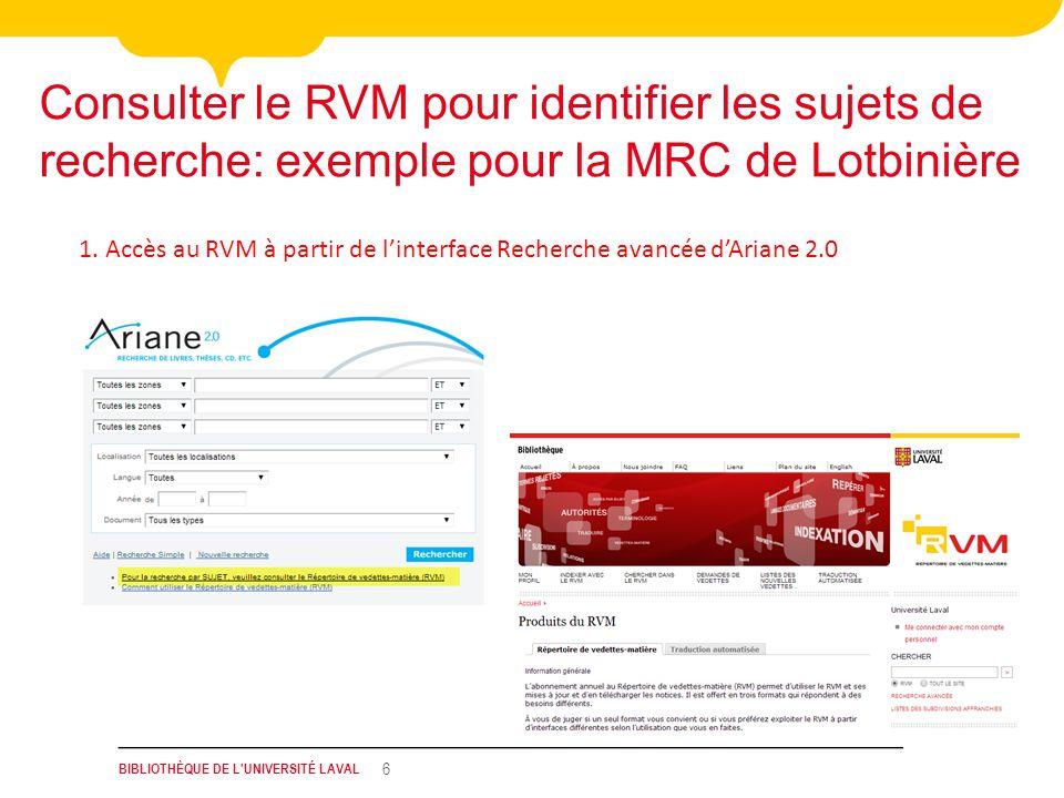 BIBLIOTHÈQUE DE L'UNIVERSITÉ LAVAL 6 Consulter le RVM pour identifier les sujets de recherche: exemple pour la MRC de Lotbinière 1. Accès au RVM à par