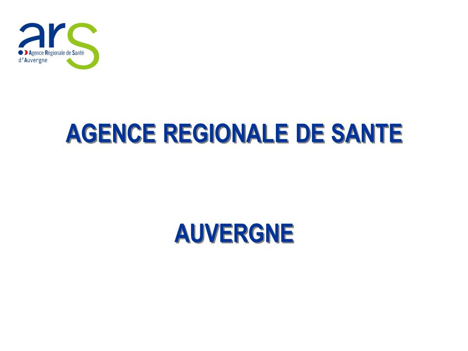 AGENCE REGIONALE DE SANTE AUVERGNE AGENCE REGIONALE DE SANTE AUVERGNE
