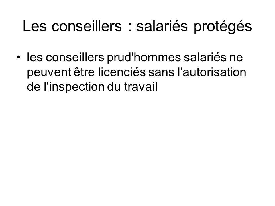 Les conseillers : salariés protégés les conseillers prud'hommes salariés ne peuvent être licenciés sans l'autorisation de l'inspection du travail