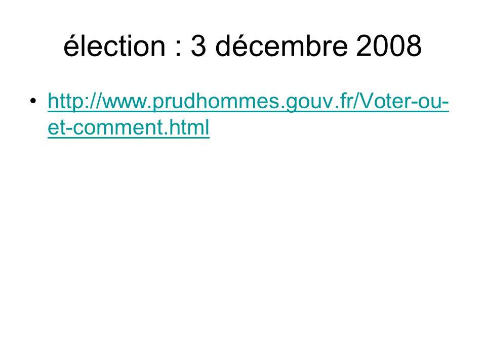 élection : 3 décembre 2008 http://www.prudhommes.gouv.fr/Voter-ou- et-comment.htmlhttp://www.prudhommes.gouv.fr/Voter-ou- et-comment.html