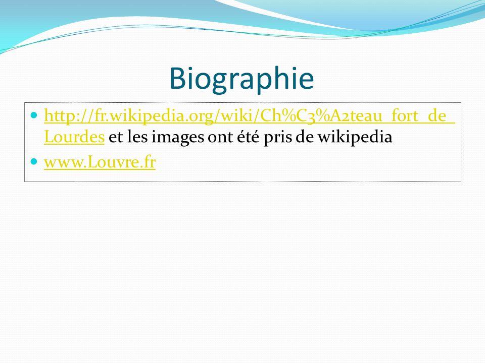 Biographie http://fr.wikipedia.org/wiki/Ch%C3%A2teau_fort_de_ Lourdes et les images ont été pris de wikipedia http://fr.wikipedia.org/wiki/Ch%C3%A2tea