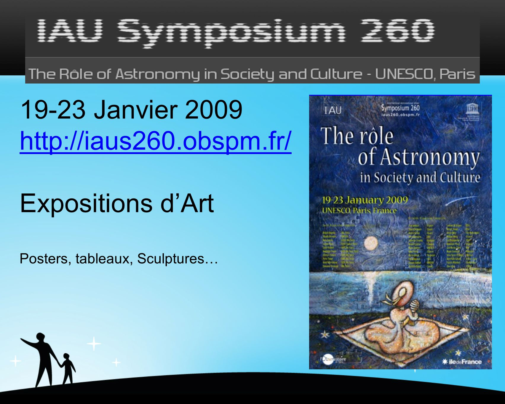 19-23 Janvier 2009 http://iaus260.obspm.fr/ Expositions dArt Posters, tableaux, Sculptures…