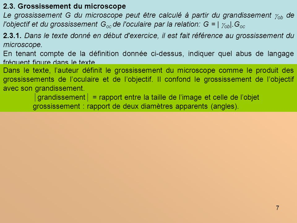 7 2.3. Grossissement du microscope Le grossissement G du microscope peut être calculé à partir du grandissement ob de l'objectif et du grossissement G