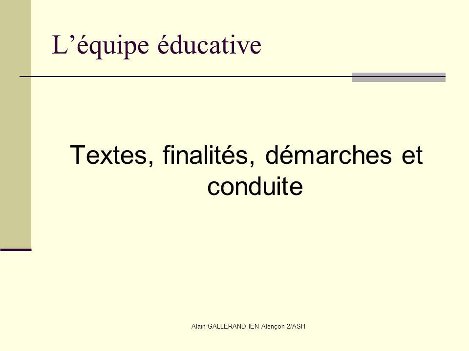 Alain GALLERAND IEN Alençon 2/ASH Léquipe éducative Textes, finalités, démarches et conduite