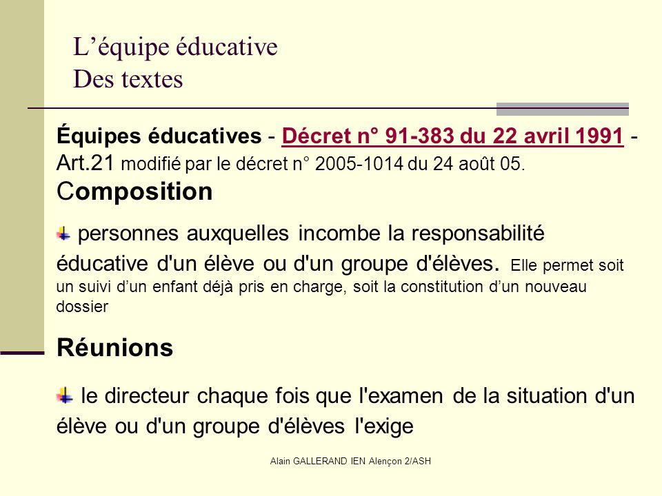 Alain GALLERAND IEN Alençon 2/ASH Léquipe éducative Des textes Équipes éducatives - Décret n° 91-383 du 22 avril 1991 - Art.21 modifié par le décret n
