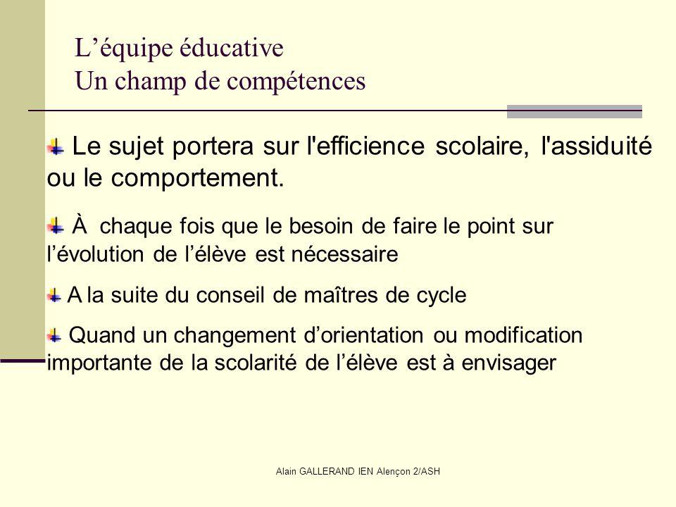 Alain GALLERAND IEN Alençon 2/ASH Léquipe éducative Un champ de compétences Le sujet portera sur l'efficience scolaire, l'assiduité ou le comportement