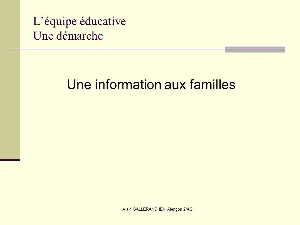 Alain GALLERAND IEN Alençon 2/ASH Léquipe éducative Une démarche Une information aux familles