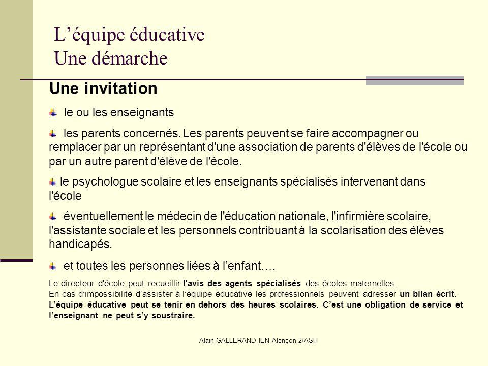 Alain GALLERAND IEN Alençon 2/ASH Léquipe éducative Une démarche Une invitation le ou les enseignants les parents concernés. Les parents peuvent se fa