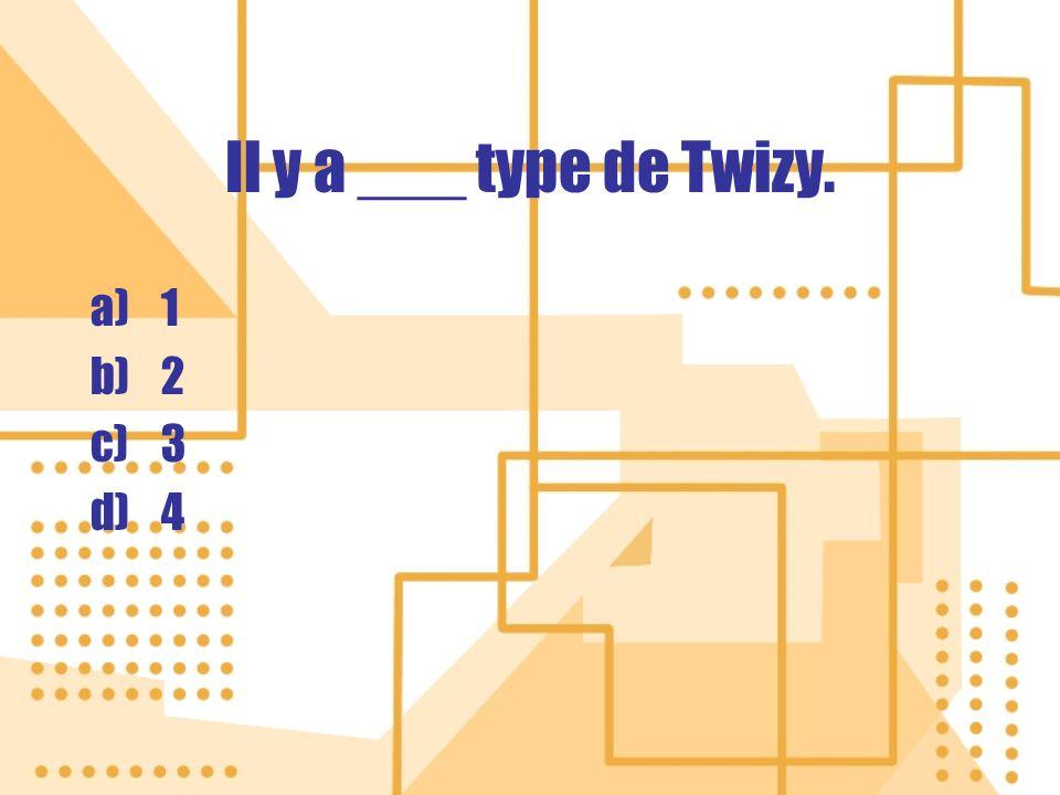 Il y a ___ type de Twizy. a)1 b)2 c)3 d)4 a)1 b)2 c)3 d)4