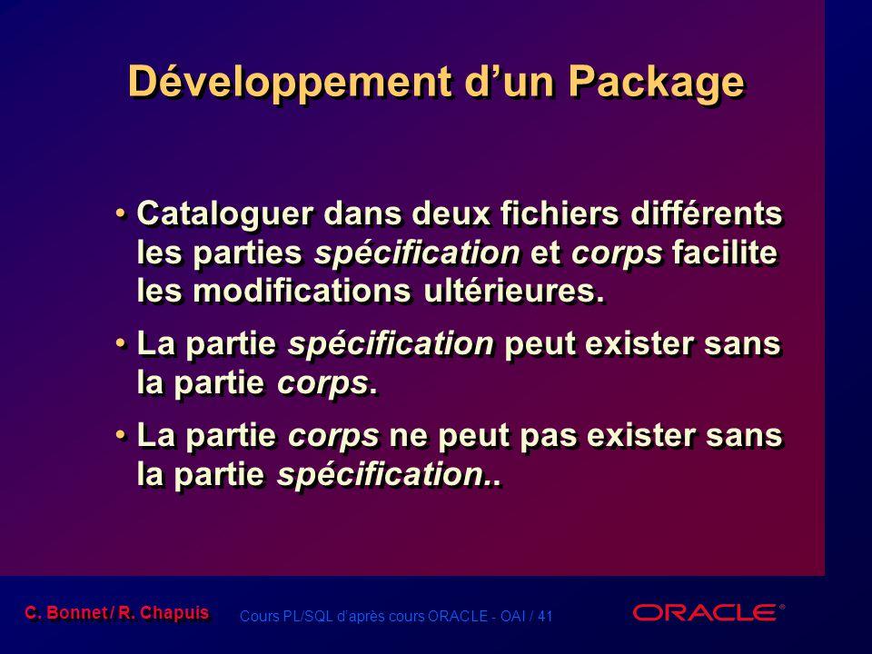 Cours PL/SQL daprès cours ORACLE - OAI / 41 C. Bonnet / R. Chapuis Développement dun Package Cataloguer dans deux fichiers différents les parties spéc