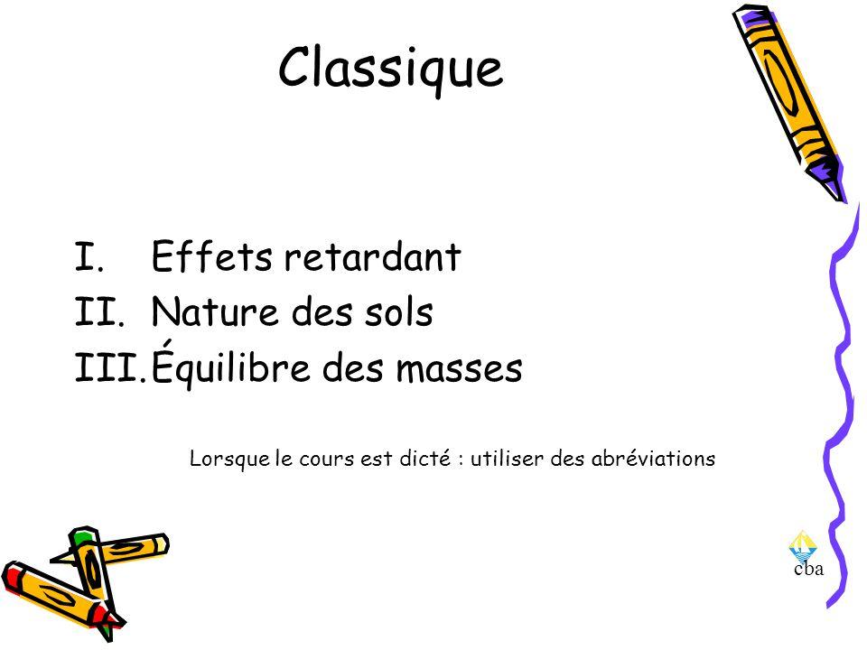 cba Classique I.Effets retardant II.Nature des sols III.Équilibre des masses Lorsque le cours est dicté : utiliser des abréviations