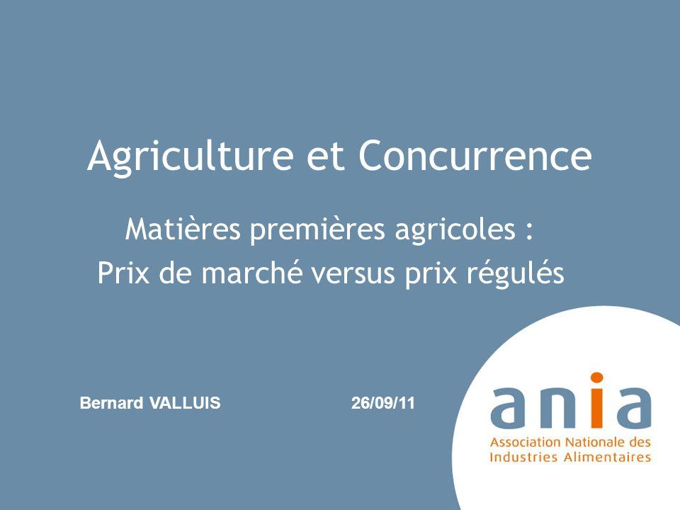 Agriculture et Concurrence Matières premières agricoles : Prix de marché versus prix régulés Bernard VALLUIS26/09/11