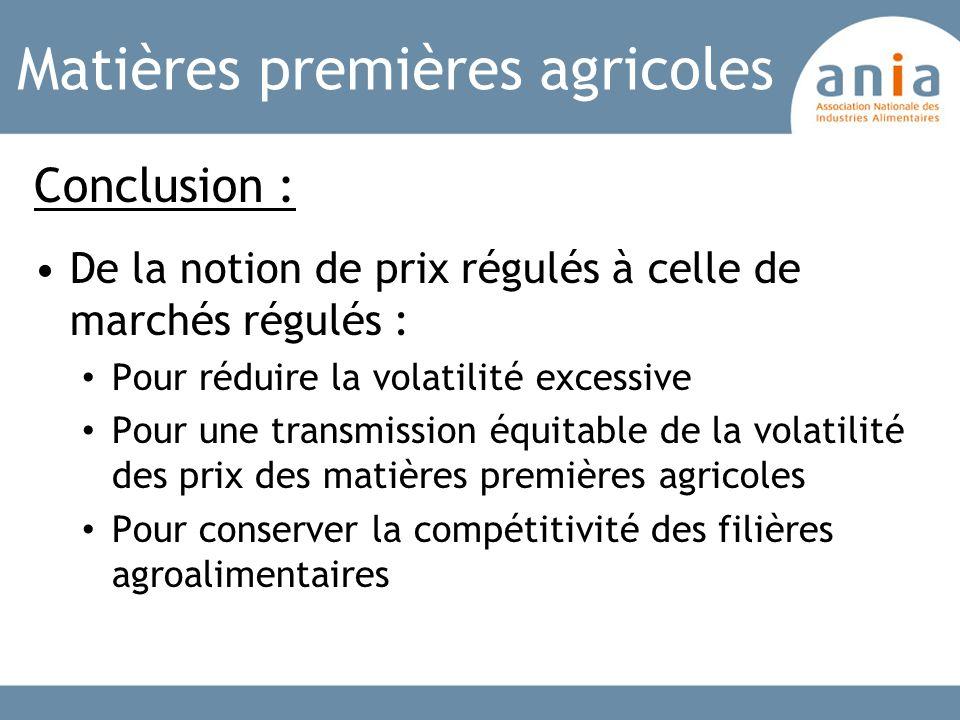 Matières premières agricoles Conclusion : De la notion de prix régulés à celle de marchés régulés : Pour réduire la volatilité excessive Pour une tran