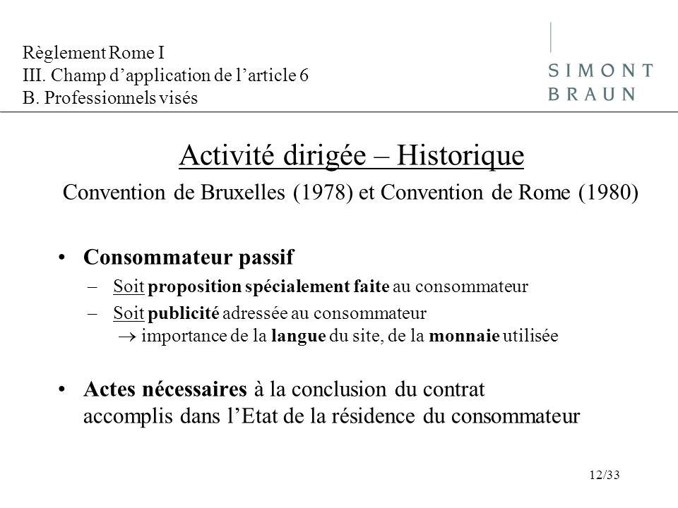 Règlement Rome I III. Champ dapplication de larticle 6 B. Professionnels visés Activité dirigée – Historique Convention de Bruxelles (1978) et Convent