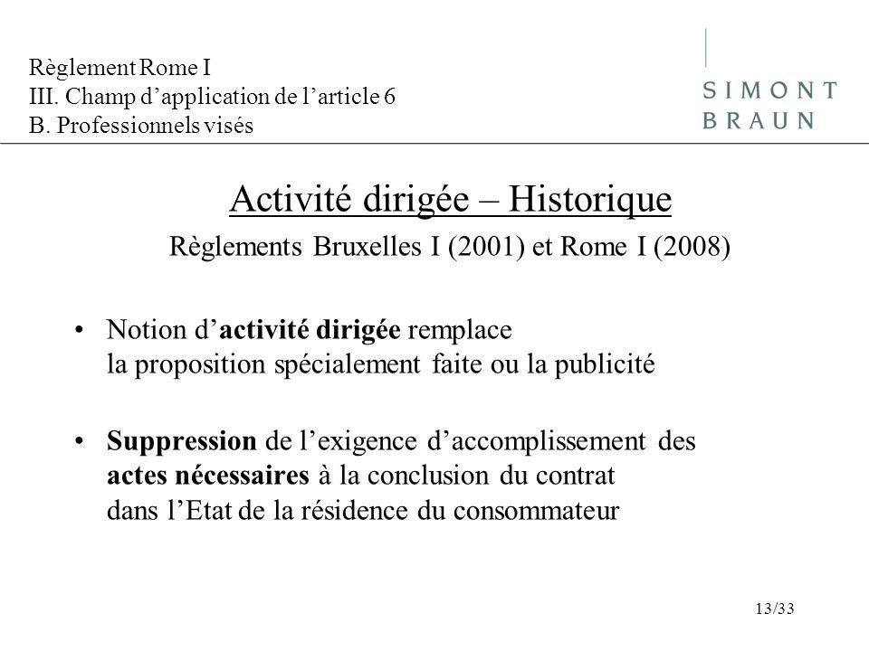 Règlement Rome I III. Champ dapplication de larticle 6 B. Professionnels visés Activité dirigée – Historique Règlements Bruxelles I (2001) et Rome I (
