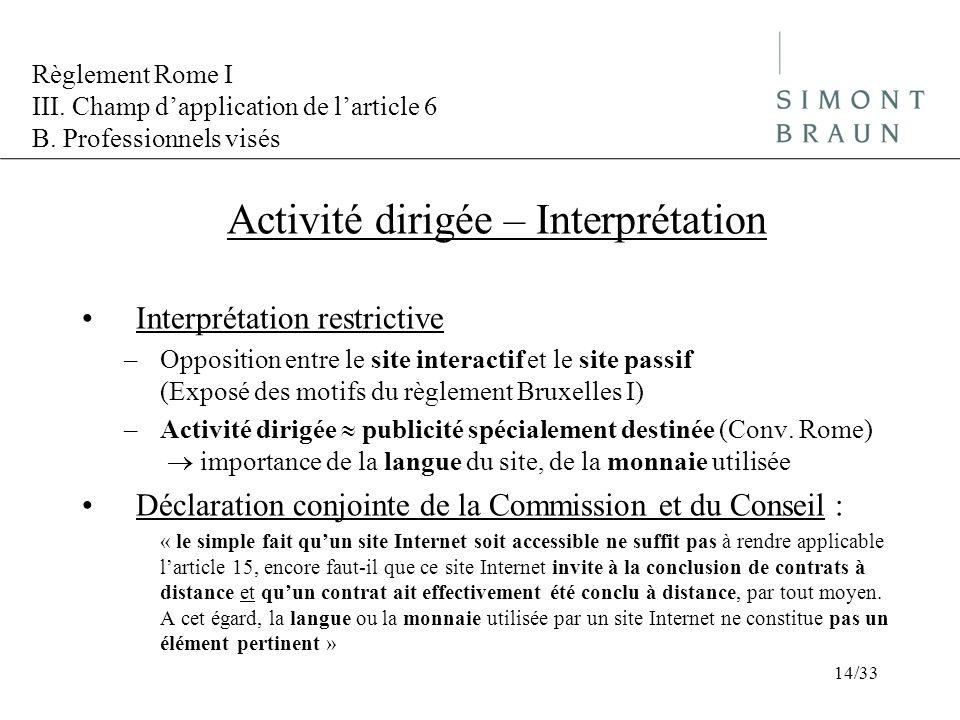 Règlement Rome I III. Champ dapplication de larticle 6 B. Professionnels visés Activité dirigée – Interprétation Interprétation restrictive –Oppositio