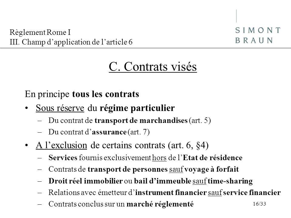 Règlement Rome I III. Champ dapplication de larticle 6 C. Contrats visés En principe tous les contrats Sous réserve du régime particulier –Du contrat