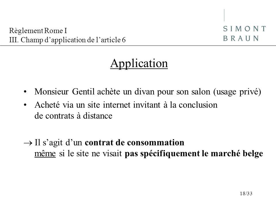 Règlement Rome I III. Champ dapplication de larticle 6 Application Monsieur Gentil achète un divan pour son salon (usage privé) Acheté via un site int