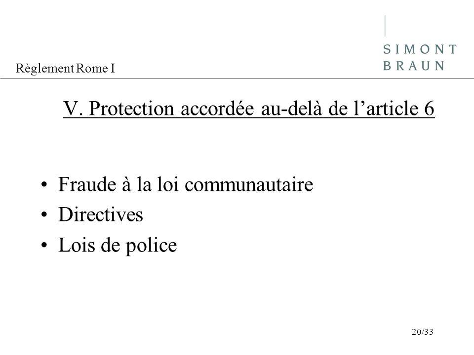 Règlement Rome I V. Protection accordée au-delà de larticle 6 Fraude à la loi communautaire Directives Lois de police 20/33