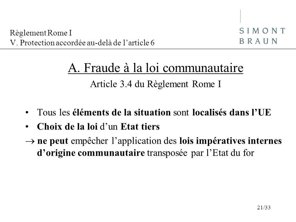 Règlement Rome I V. Protection accordée au-delà de larticle 6 A. Fraude à la loi communautaire Article 3.4 du Règlement Rome I Tous les éléments de la