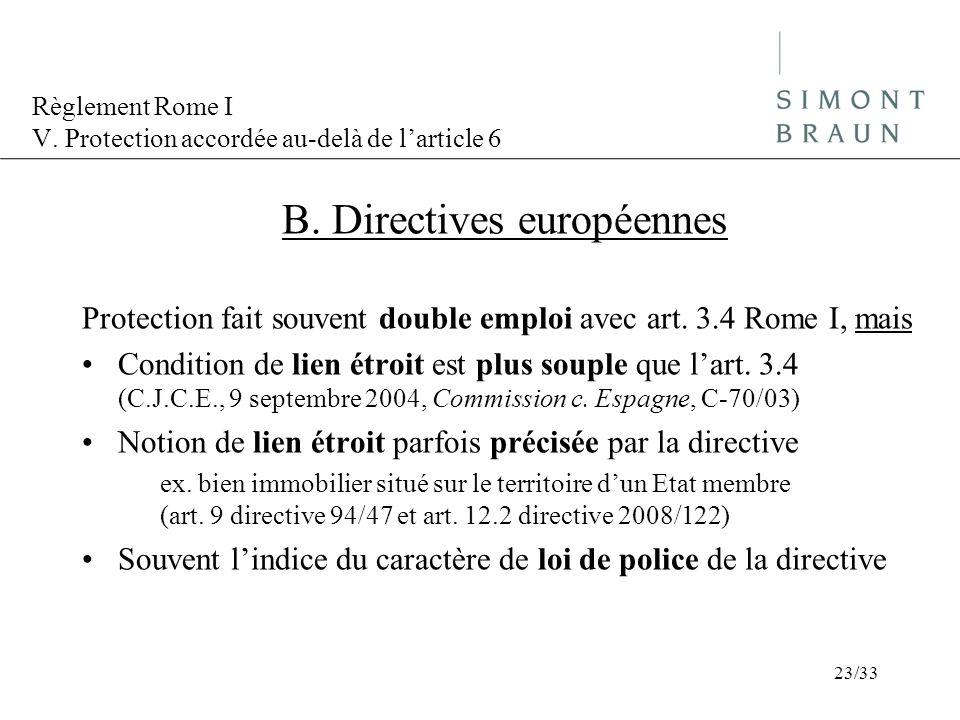 Règlement Rome I V. Protection accordée au-delà de larticle 6 B. Directives européennes Protection fait souvent double emploi avec art. 3.4 Rome I, ma