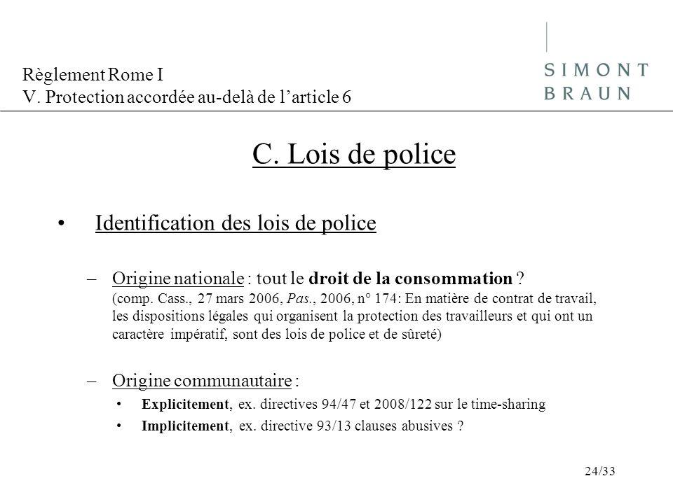 Règlement Rome I V. Protection accordée au-delà de larticle 6 C. Lois de police Identification des lois de police –Origine nationale : tout le droit d