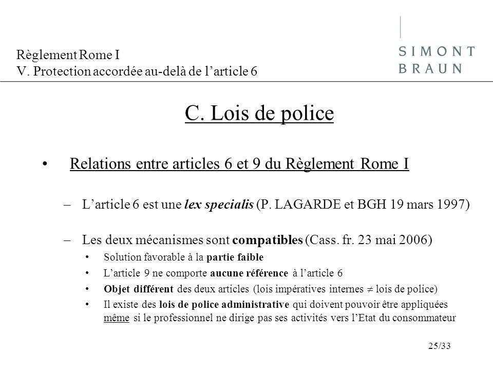 Règlement Rome I V. Protection accordée au-delà de larticle 6 C. Lois de police Relations entre articles 6 et 9 du Règlement Rome I –Larticle 6 est un