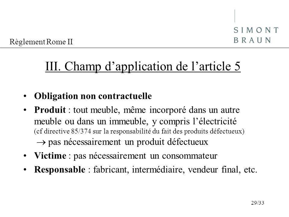 Règlement Rome II III. Champ dapplication de larticle 5 Obligation non contractuelle Produit : tout meuble, même incorporé dans un autre meuble ou dan