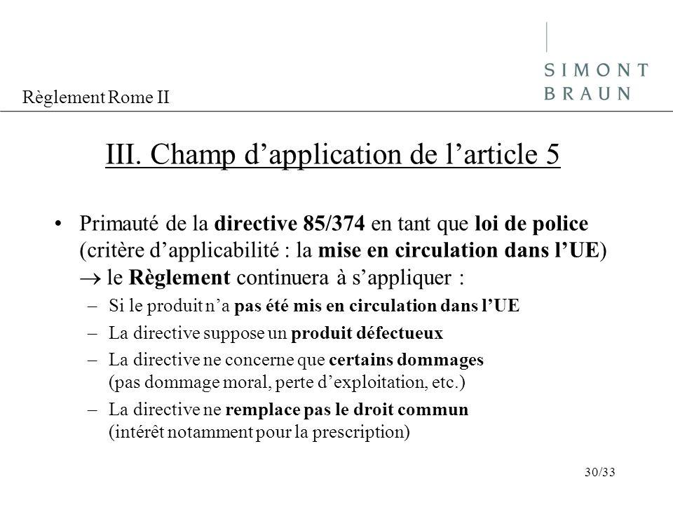 Règlement Rome II III. Champ dapplication de larticle 5 Primauté de la directive 85/374 en tant que loi de police (critère dapplicabilité : la mise en
